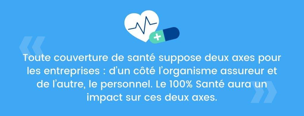 Réforme 100% santé : toute couverture de santé suppose deux axes pour les entreprises : d'un coté l'organisme assureur et de l'autre, le personnel. Le 100% santé aura un impact sur ces deux axes.